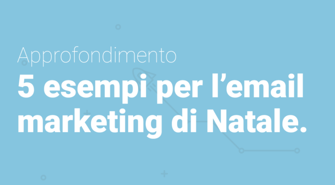 5 Esempi indispensabili al B2B per Campagne Email Marketing pre-festività 2017-2018